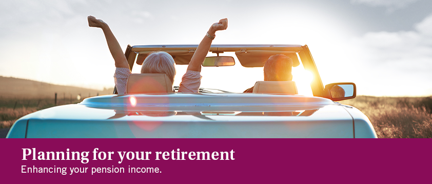 Planning for your retirement - Enhancing your pension income